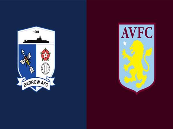 Soi kèo Barrow vs Aston Villa, 01h45 ngày 25/8 Liên Đoàn Anh